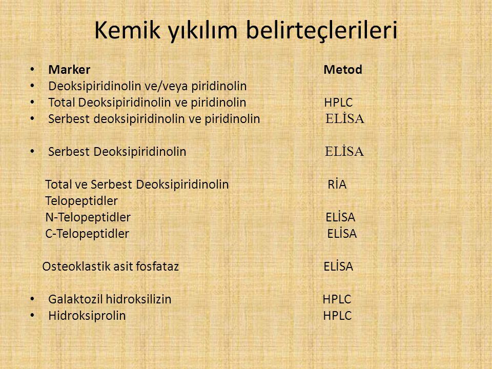 Kemik yıkılım belirteçlerileri Marker Metod Deoksipiridinolin ve/veya piridinolin Total Deoksipiridinolin ve piridinolin HPLC Serbest deoksipiridinoli