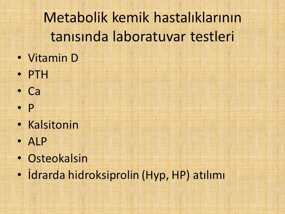 Metabolik kemik hastalıklarının tanısında laboratuvar testleri Vitamin D PTH Ca P Kalsitonin ALP Osteokalsin İdrarda hidroksiprolin (Hyp, HP) atılımı