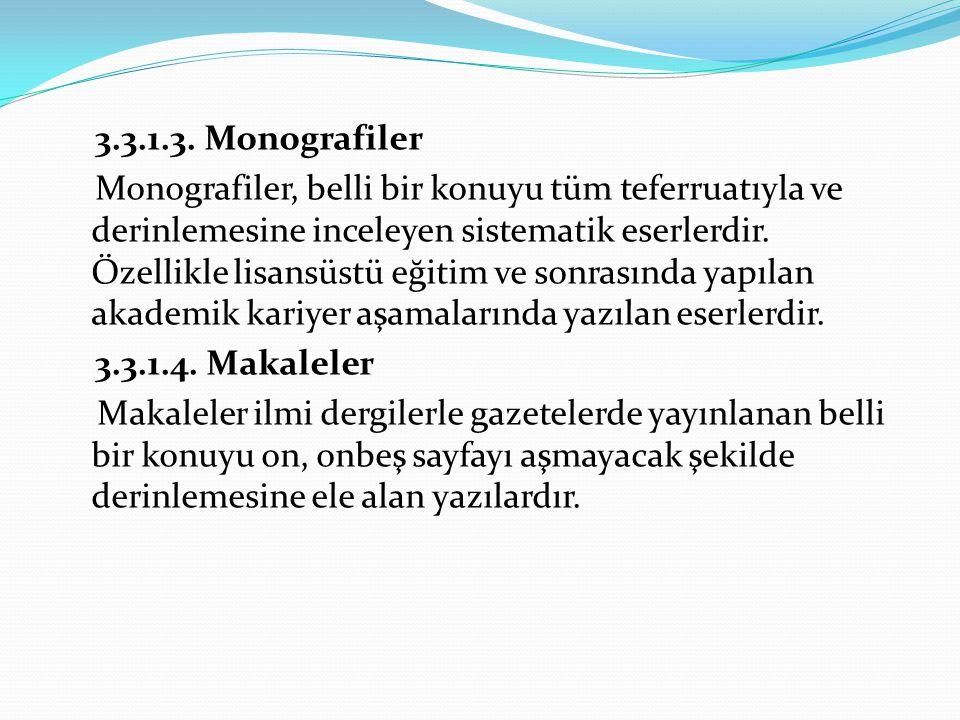 3.3.1.3. Monografiler Monografiler, belli bir konuyu tüm teferruatıyla ve derinlemesine inceleyen sistematik eserlerdir. Özellikle lisansüstü eğitim v