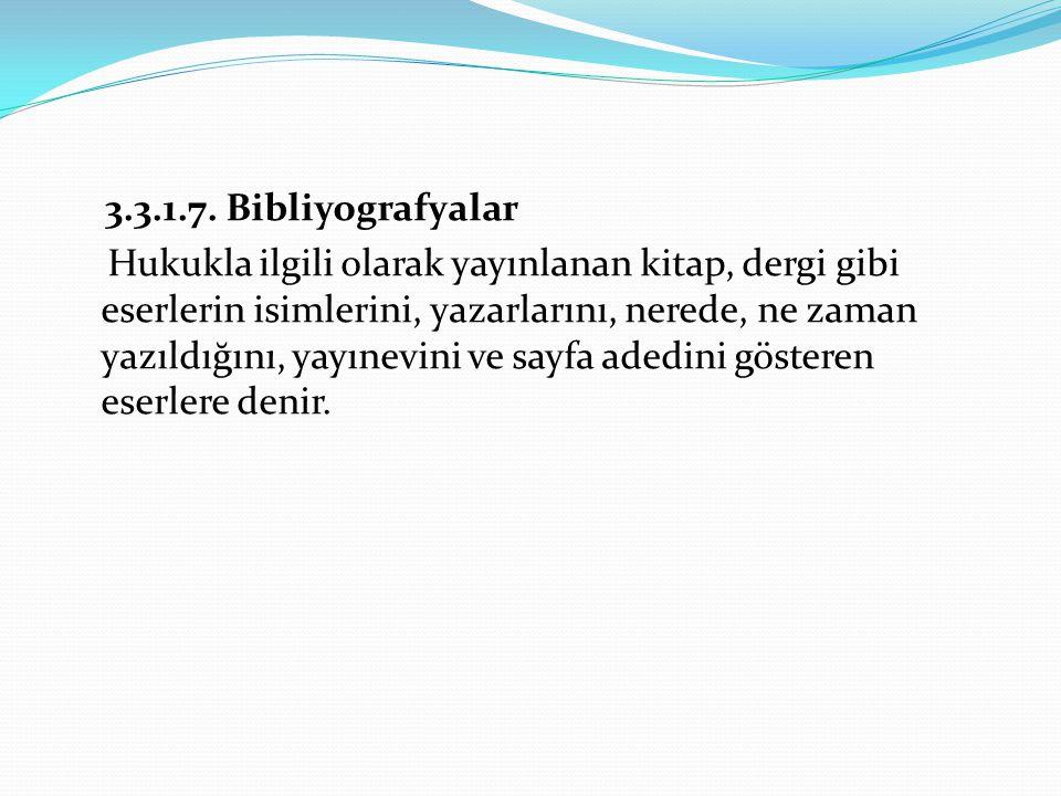 3.3.1.7. Bibliyografyalar Hukukla ilgili olarak yayınlanan kitap, dergi gibi eserlerin isimlerini, yazarlarını, nerede, ne zaman yazıldığını, yayınevi