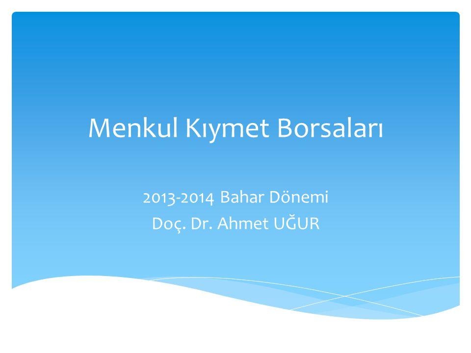 Menkul Kıymet Borsaları 2013-2014 Bahar Dönemi Doç. Dr. Ahmet UĞUR