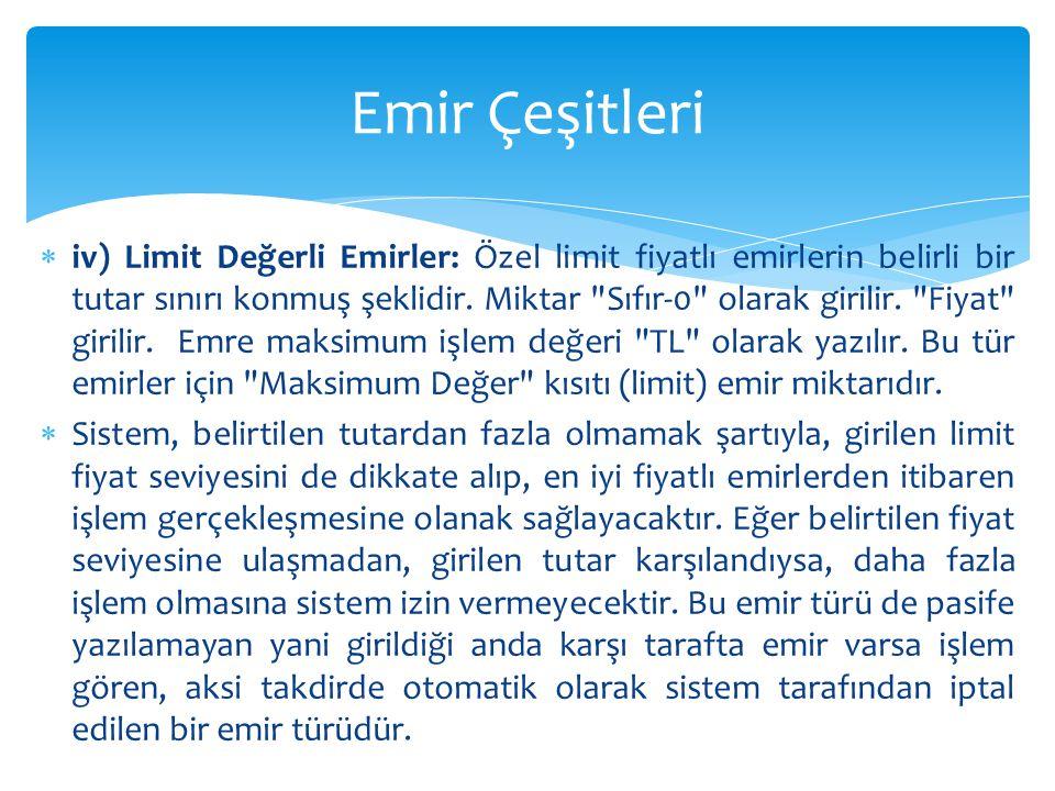  iv) Limit Değerli Emirler: Özel limit fiyatlı emirlerin belirli bir tutar sınırı konmuş şeklidir. Miktar