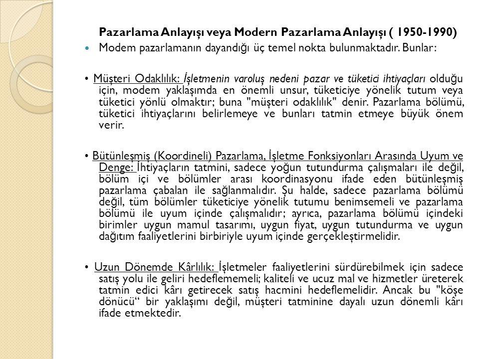 Pazarlama Anlayışı veya Modern Pazarlama Anlayışı ( 1950-1990) Modem pazarlamanın dayandı ğ ı üç temel nokta bulunmaktadır. Bunlar: Müşteri Odaklılık:
