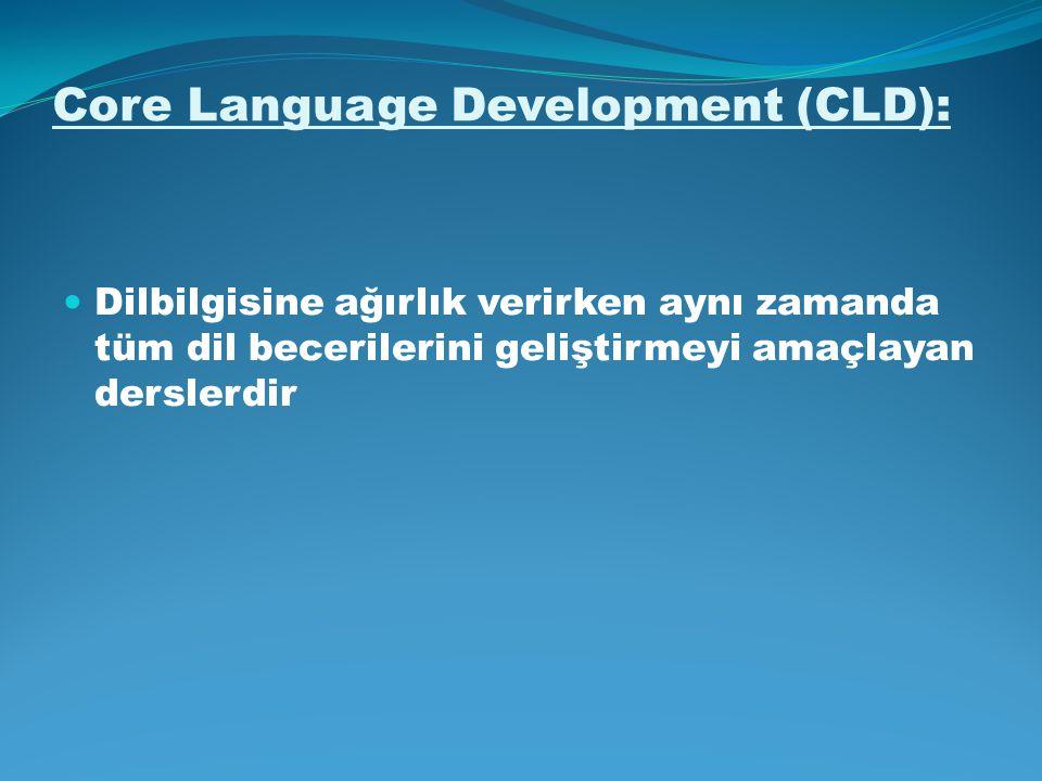 Core Language Development (CLD): Dilbilgisine ağırlık verirken aynı zamanda tüm dil becerilerini geliştirmeyi amaçlayan derslerdir
