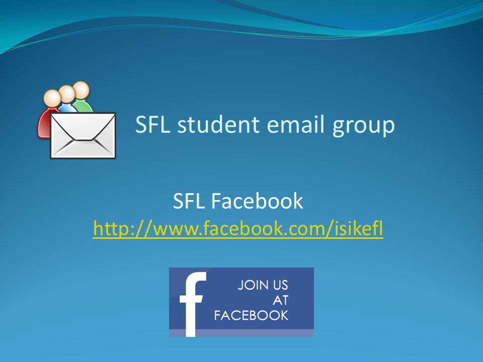 SFL student email group SFL Facebook http://www.facebook.com/isikefl