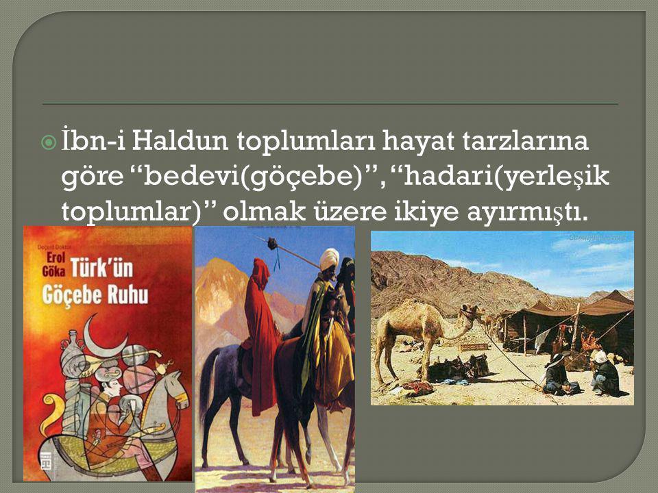 İ lk olarak İ bn-i Haldun, toplumu insanları birbirine ba ğ layan duygu temelinde ikiye ayırır: – Göçebe (Bedevi) Toplum: Kan ba ğ ıyla bir araya gelmi ş lerdir ve göçebedirler.