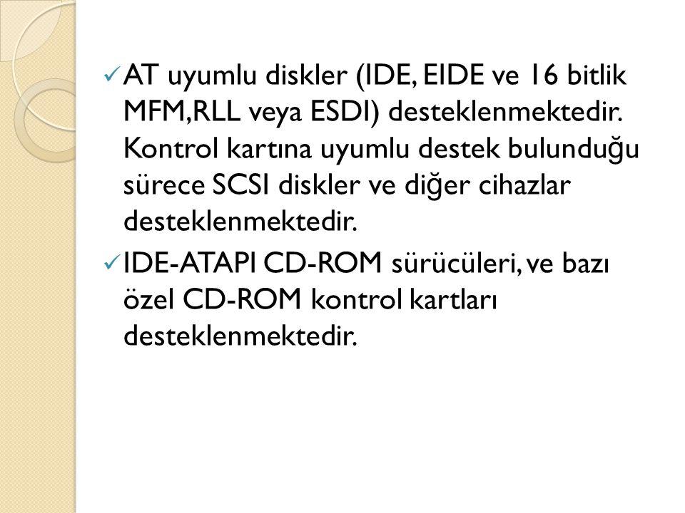 AT uyumlu diskler (IDE, EIDE ve 16 bitlik MFM,RLL veya ESDI) desteklenmektedir.