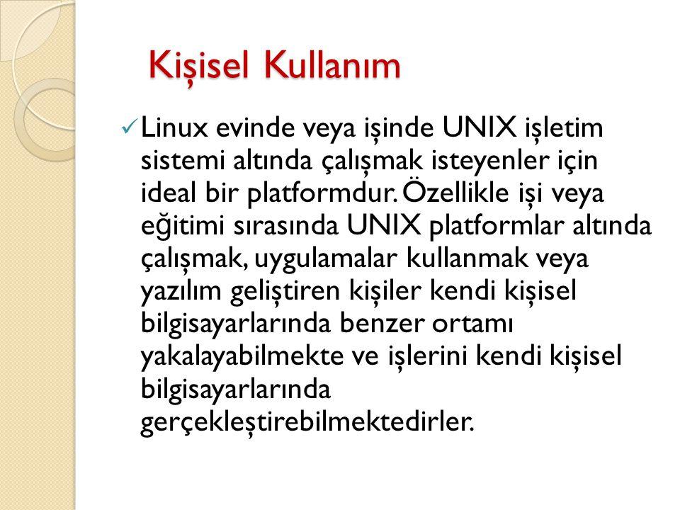 Kişisel Kullanım Kişisel Kullanım Linux evinde veya işinde UNIX işletim sistemi altında çalışmak isteyenler için ideal bir platformdur. Özellikle işi