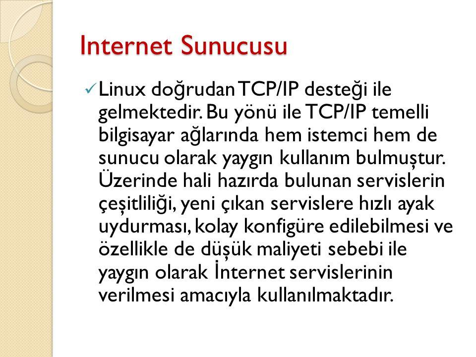 Internet Sunucusu Linux do ğ rudan TCP/IP deste ğ i ile gelmektedir. Bu yönü ile TCP/IP temelli bilgisayar a ğ larında hem istemci hem de sunucu olara