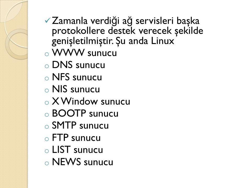 Zamanla verdi ğ i a ğ servisleri başka protokollere destek verecek şekilde genişletilmiştir. Şu anda Linux o WWW sunucu o DNS sunucu o NFS sunucu o NI