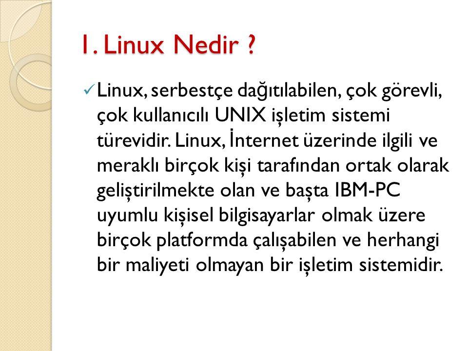 1. Linux Nedir ? Linux, serbestçe da ğ ıtılabilen, çok görevli, çok kullanıcılı UNIX işletim sistemi türevidir. Linux, İ nternet üzerinde ilgili ve me
