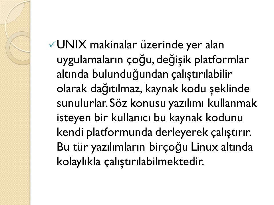 UNIX makinalar üzerinde yer alan uygulamaların ço ğ u, de ğ işik platformlar altında bulundu ğ undan çalıştırılabilir olarak da ğ ıtılmaz, kaynak kodu şeklinde sunulurlar.
