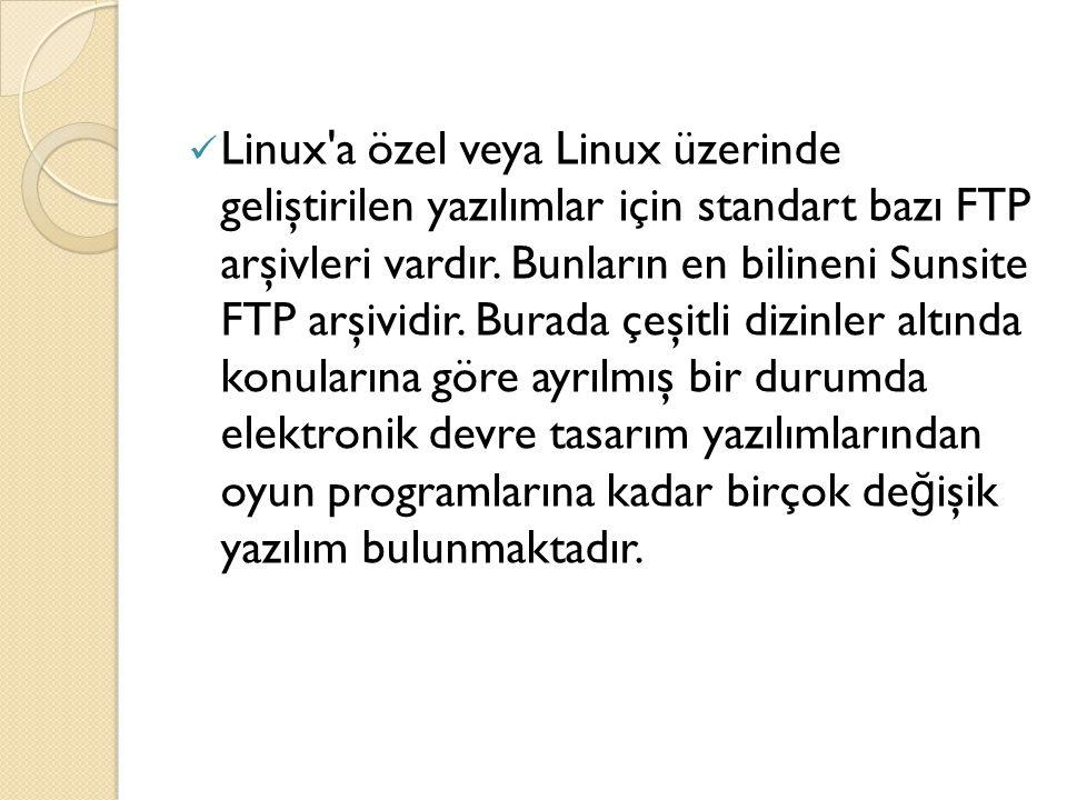 Linux'a özel veya Linux üzerinde geliştirilen yazılımlar için standart bazı FTP arşivleri vardır. Bunların en bilineni Sunsite FTP arşividir. Burada ç