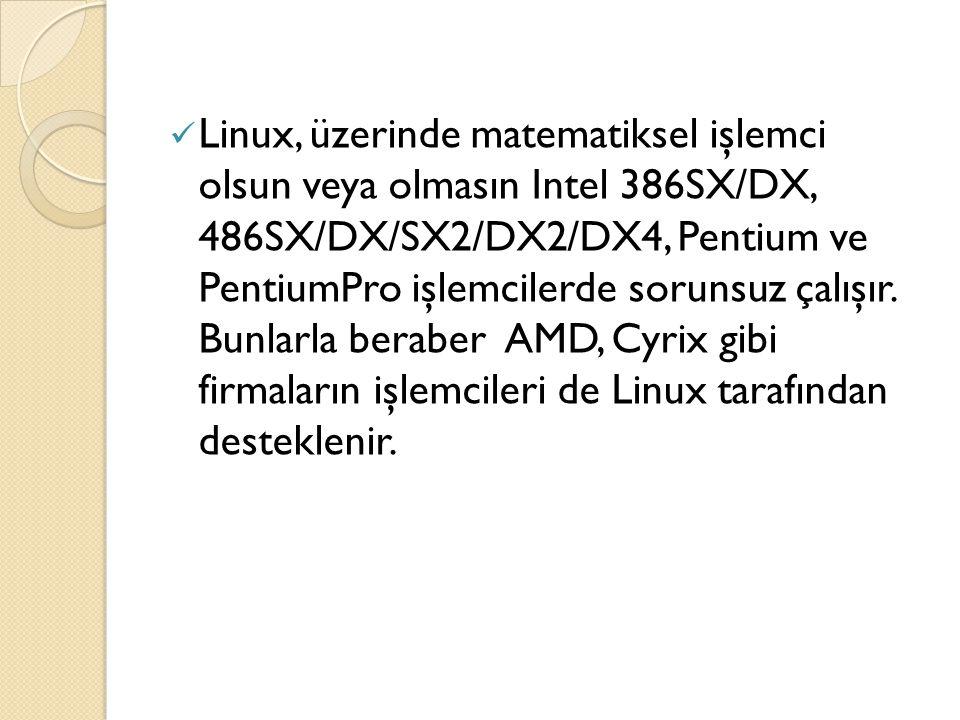 Linux, üzerinde matematiksel işlemci olsun veya olmasın Intel 386SX/DX, 486SX/DX/SX2/DX2/DX4, Pentium ve PentiumPro işlemcilerde sorunsuz çalışır. Bun
