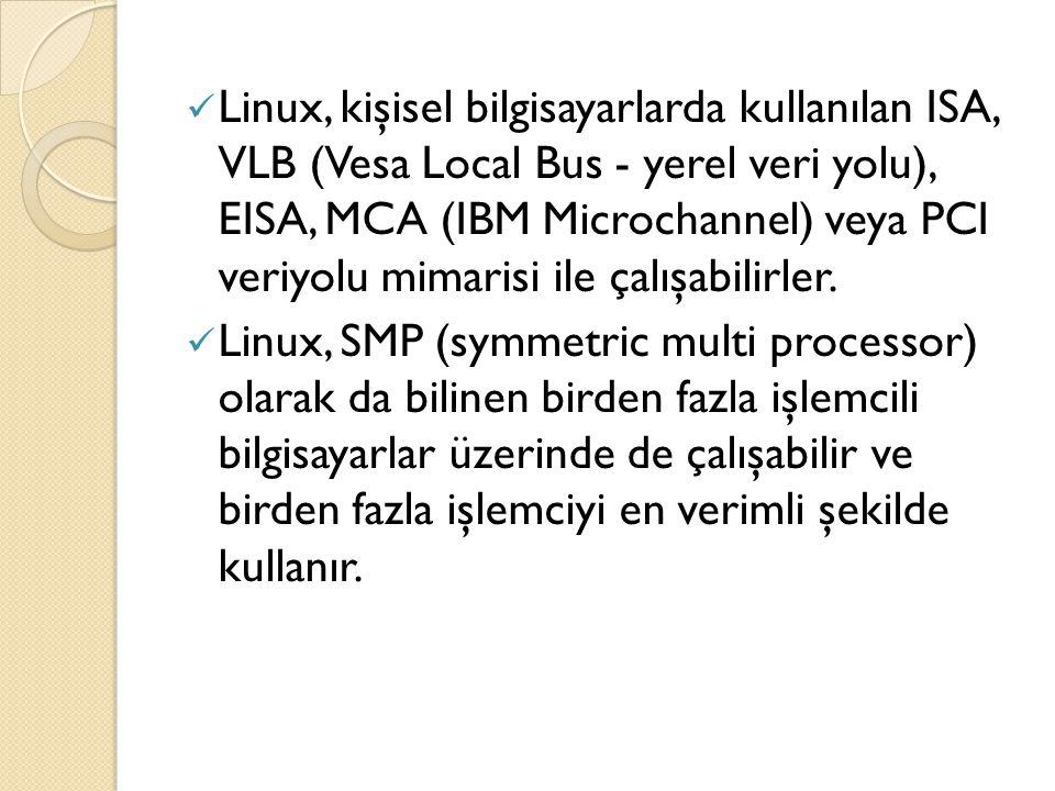 Linux, kişisel bilgisayarlarda kullanılan ISA, VLB (Vesa Local Bus - yerel veri yolu), EISA, MCA (IBM Microchannel) veya PCI veriyolu mimarisi ile çal