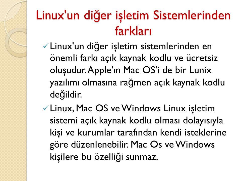 Linux'un di ğ er işletim Sistemlerinden farkları Linux'un di ğ er işletim sistemlerinden en önemli farkı açık kaynak kodlu ve ücretsiz oluşudur. Apple