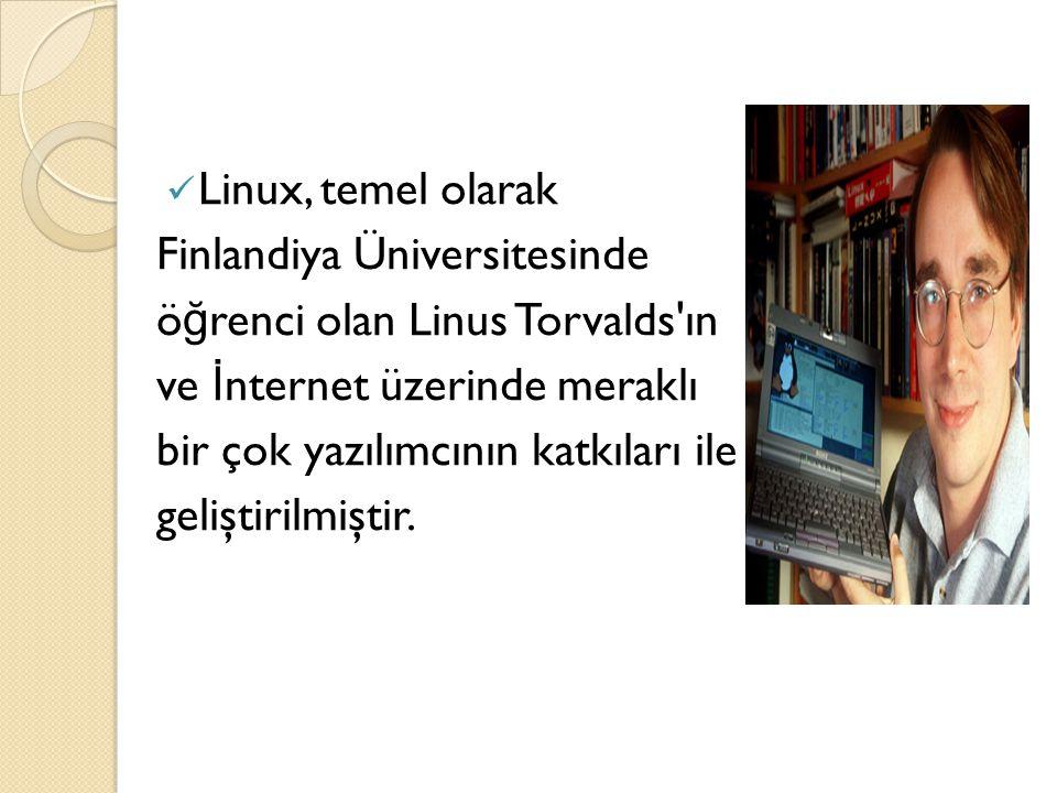 Linux, temel olarak Finlandiya Üniversitesinde ö ğ renci olan Linus Torvalds'ın ve İ nternet üzerinde meraklı bir çok yazılımcının katkıları ile geliş