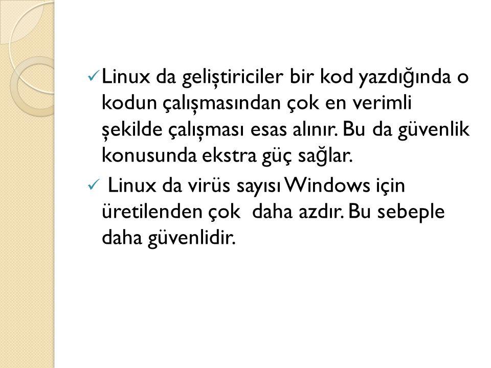 Linux da geliştiriciler bir kod yazdı ğ ında o kodun çalışmasından çok en verimli şekilde çalışması esas alınır. Bu da güvenlik konusunda ekstra güç s