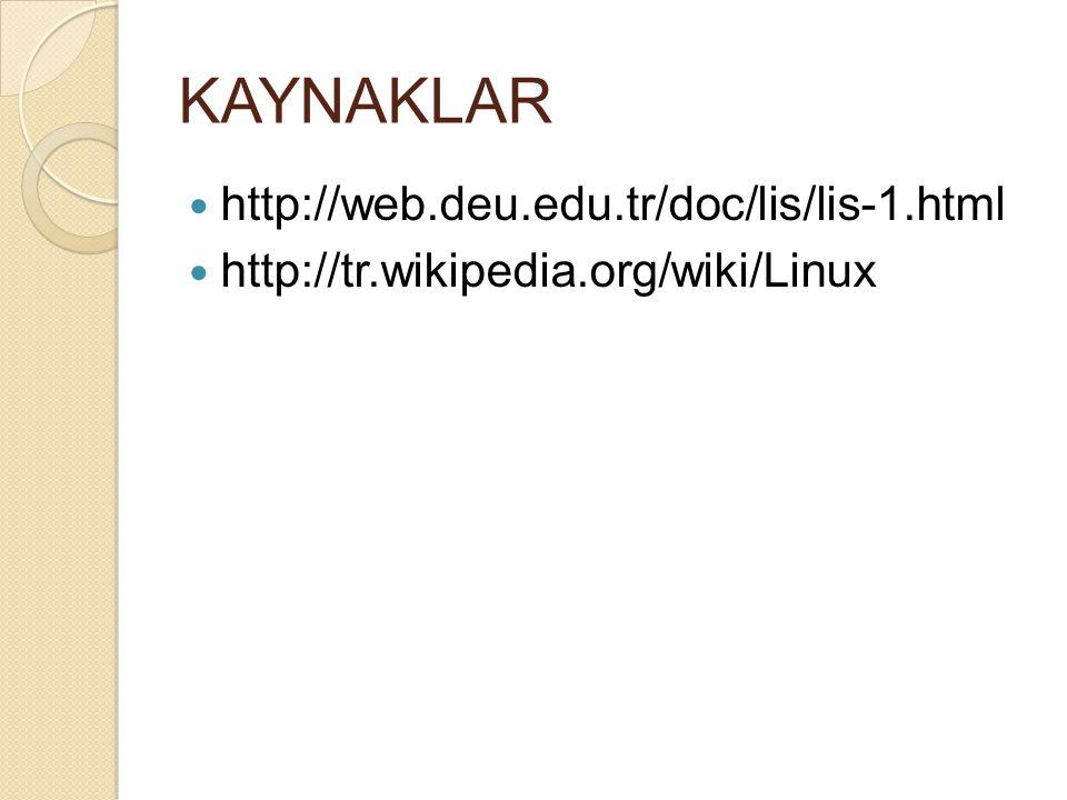 KAYNAKLAR http://web.deu.edu.tr/doc/lis/lis-1.html http://tr.wikipedia.org/wiki/Linux