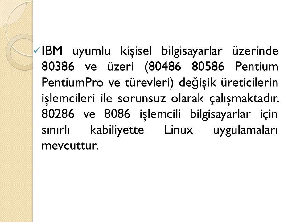 IBM uyumlu kişisel bilgisayarlar üzerinde 80386 ve üzeri (80486 80586 Pentium PentiumPro ve türevleri) de ğ işik üreticilerin işlemcileri ile sorunsuz