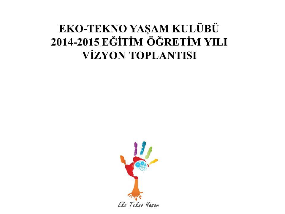 EKO-TEKNO YAŞAM KULÜBÜ 2014-2015 EĞİTİM ÖĞRETİM YILI VİZYON TOPLANTISI