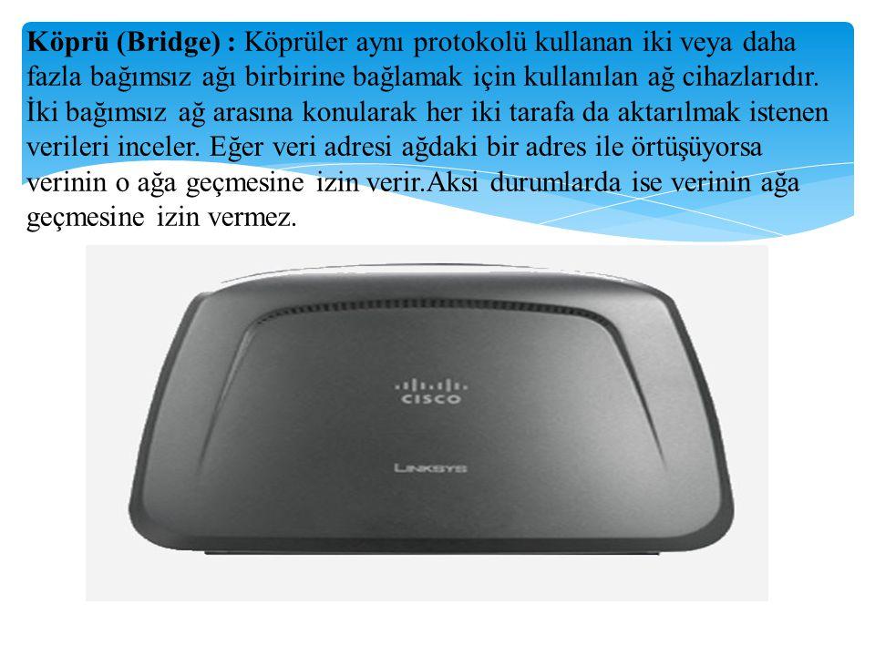 Köprü (Bridge) : Köprüler aynı protokolü kullanan iki veya daha fazla bağımsız ağı birbirine bağlamak için kullanılan ağ cihazlarıdır. İki bağımsız ağ