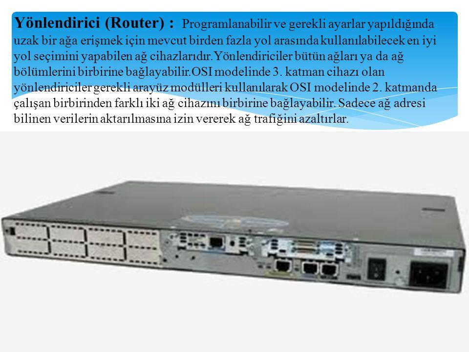Yönlendirici (Router) : Programlanabilir ve gerekli ayarlar yapıldığında uzak bir ağa erişmek için mevcut birden fazla yol arasında kullanılabilecek e