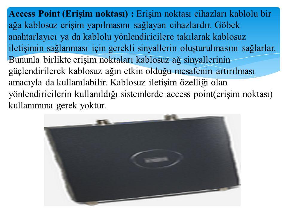 Access Point (Erişim noktası) : Erişim noktası cihazları kablolu bir ağa kablosuz erişim yapılmasını sağlayan cihazlardır. Göbek anahtarlayıcı ya da k