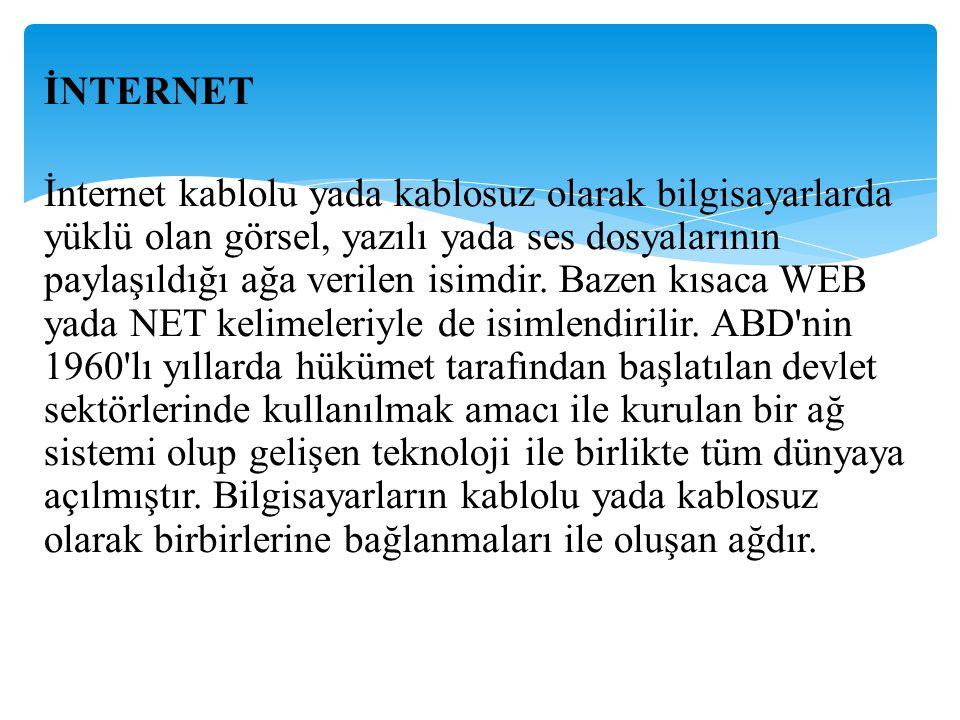 İNTERNET İnternet kablolu yada kablosuz olarak bilgisayarlarda yüklü olan görsel, yazılı yada ses dosyalarının paylaşıldığı ağa verilen isimdir. Bazen