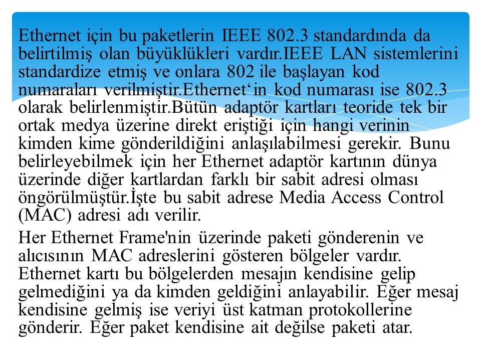 Ethernet için bu paketlerin IEEE 802.3 standardında da belirtilmiş olan büyüklükleri vardır.IEEE LAN sistemlerini standardize etmiş ve onlara 802 ile