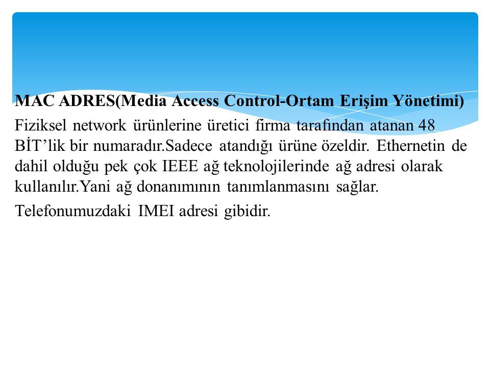 MAC ADRES(Media Access Control-Ortam Erişim Yönetimi) Fiziksel network ürünlerine üretici firma tarafından atanan 48 BİT'lik bir numaradır.Sadece atan