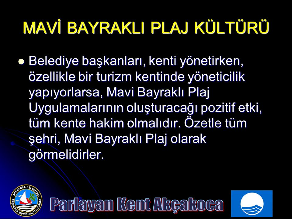MAVİ BAYRAKLI PLAJ UYGULAMALARI AMACINA YÖNELİK OLARAK YAPTIĞIMIZ ÇALIŞMALAR İstanbul Teknik Üniversitesi – Akçakoca Belediyesi Akçakoca ilçesinde Bütünleşik Kıyı Alanı Yönetimi projesi hazırlandı İstanbul Teknik Üniversitesi – Akçakoca Belediyesi Akçakoca ilçesinde Bütünleşik Kıyı Alanı Yönetimi projesi hazırlandı Doğal Kaynakların ve Sektörel Çelişkilerin Saptanması Yönetsel ve idari yapılanmaya bağlı faaliyet ve politikaların koordinasyonu Doğal kaynakların (kara ve su) sürdürülebilir kullanımı Halkın Katılımı PROJE HEDEFLERİ