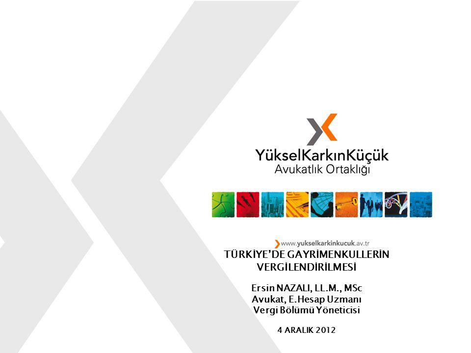 TÜRKİYE'DE GAYRİMENKULLERİN VERGİLENDİRİLMESİ Ersin NAZALI, LL.M., MSc Avukat, E.Hesap Uzmanı Vergi Bölümü Yöneticisi 4 ARALIK 2012