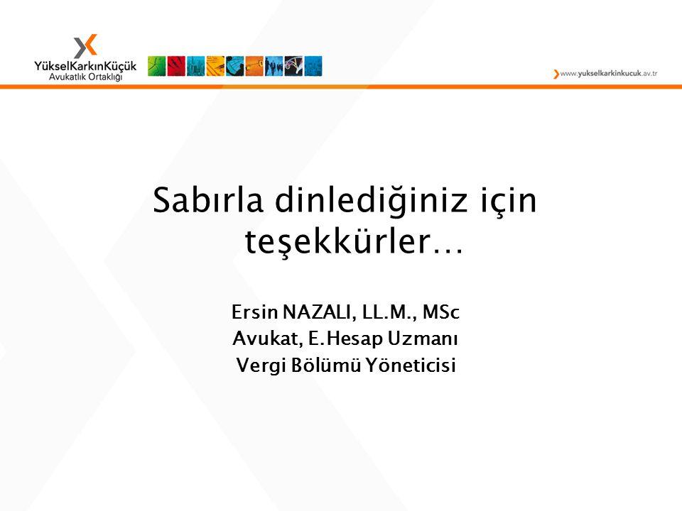 Sabırla dinlediğiniz için teşekkürler… Ersin NAZALI, LL.M., MSc Avukat, E.Hesap Uzmanı Vergi Bölümü Yöneticisi