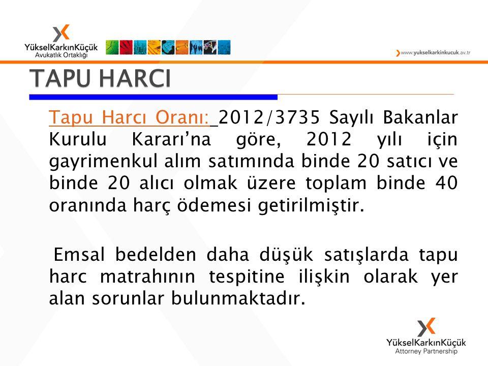 Tapu Harcı Oranı: 2012/3735 Sayılı Bakanlar Kurulu Kararı'na göre, 2012 yılı için gayrimenkul alım satımında binde 20 satıcı ve binde 20 alıcı olmak ü