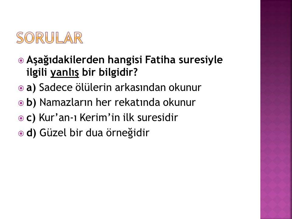  Aşağıdakilerden hangisi Fatiha suresiyle ilgili yanlış bir bilgidir.