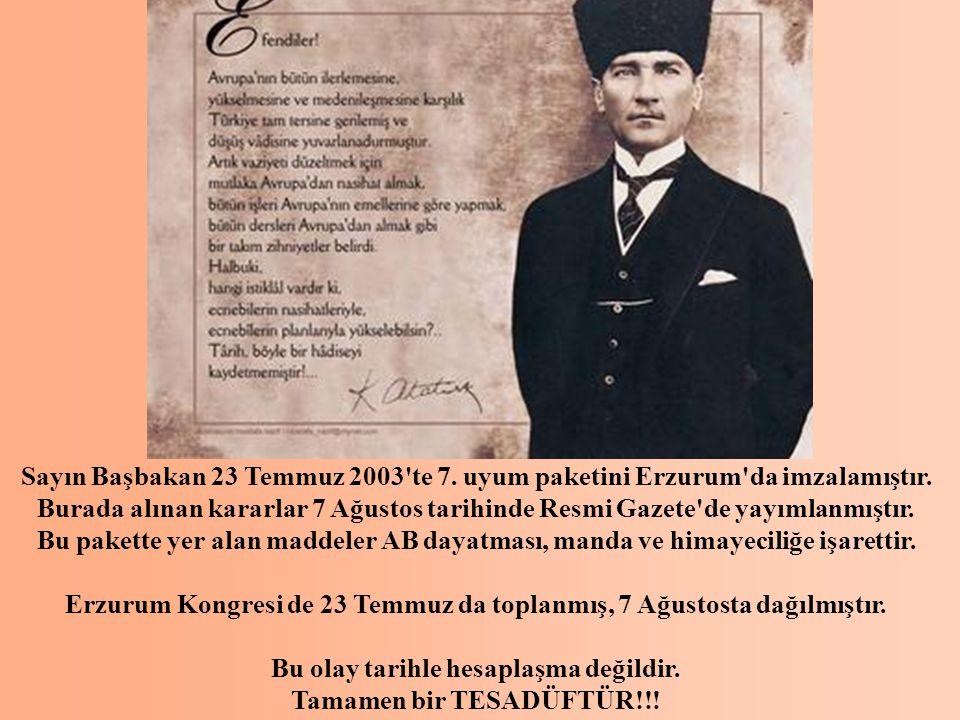 Sayın Başbakan 23 Temmuz 2003 te 7.uyum paketini Erzurum da imzalamıştır.