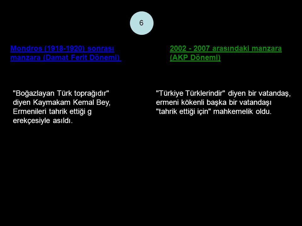 Mondros (1918-1920) sonrası manzara (Damat Ferit Dönemi) 2002 - 2007 arasındaki manzara (AKP Dönemi) 6 Boğazlayan Türk toprağıdır diyen Kaymakam Kemal Bey, Ermenileri tahrik ettiği g erekçesiyle asıldı.
