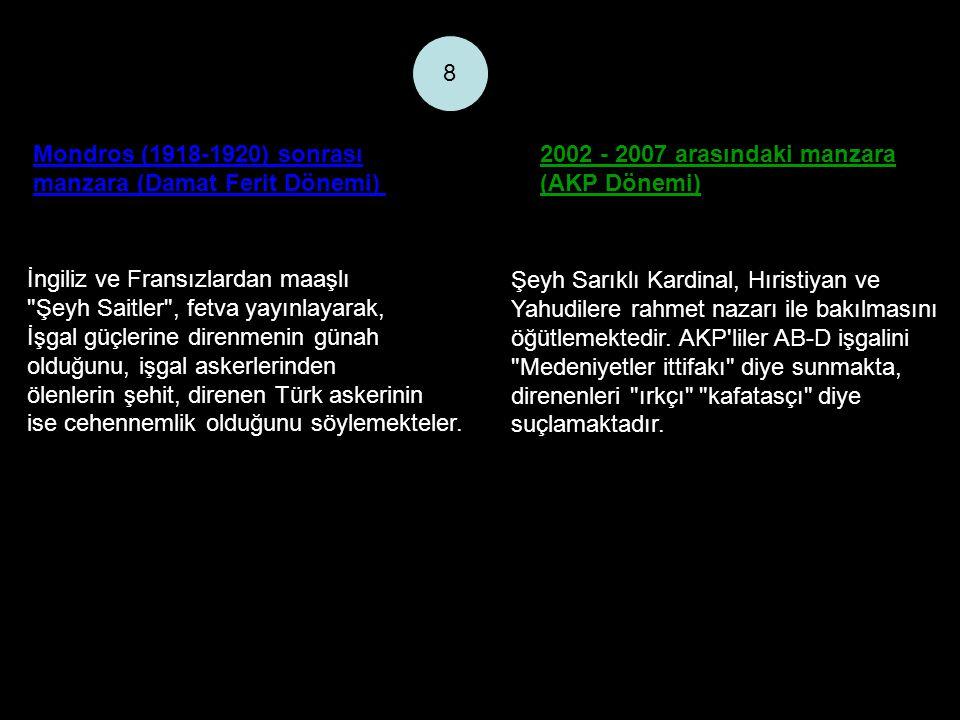 Mondros (1918-1920) sonrası manzara (Damat Ferit Dönemi) 2002 - 2007 arasındaki manzara (AKP Dönemi) 8 İngiliz ve Fransızlardan maaşlı