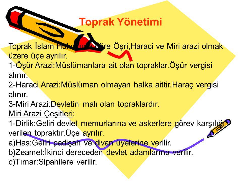 Toprak Yönetimi Toprak İslam Hukukuna göre Öşri,Haraci ve Miri arazi olmak üzere üçe ayrılır.