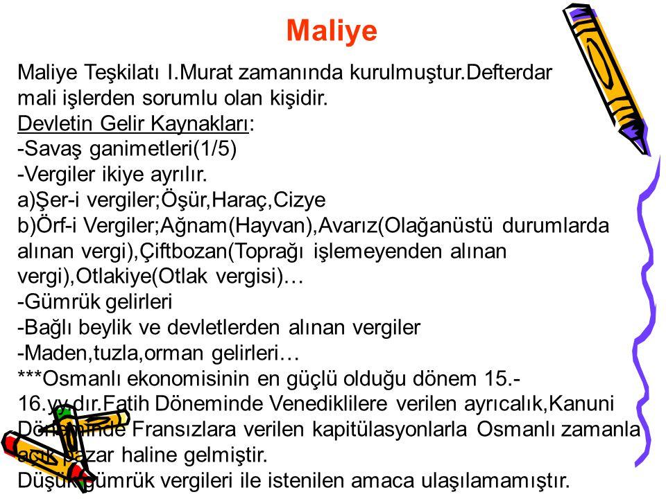 Maliye Maliye Teşkilatı I.Murat zamanında kurulmuştur.Defterdar mali işlerden sorumlu olan kişidir.