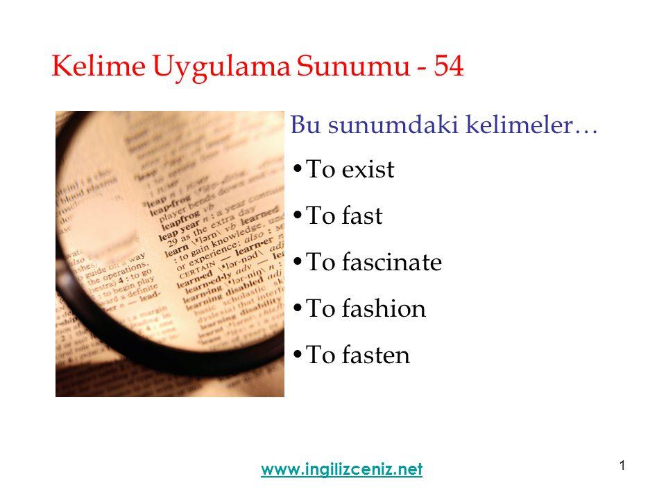 1 Kelime Uygulama Sunumu - 54 Bu sunumdaki kelimeler… To exist To fast To fascinate To fashion To fasten www.ingilizceniz.net