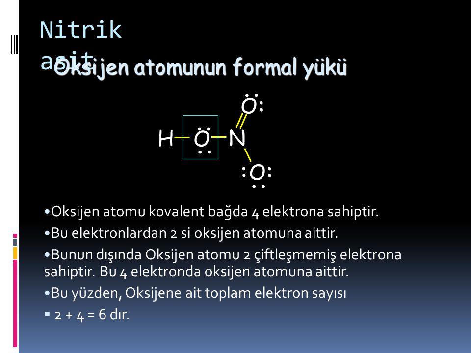 .. :.. H O O O N : :.... Hidrojen oksijen atomuyla 2 elektronu ortak kullanır. 1 electron H and 1 elektron O atomuna aittir. Nötr hidrojen atomu 1 ele
