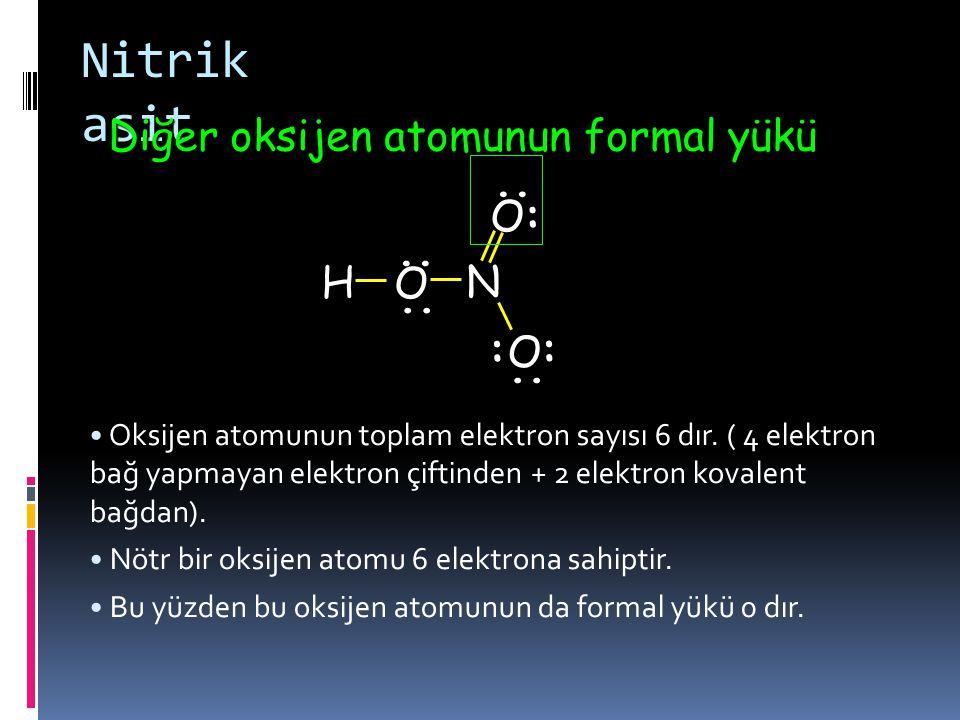 .. :.. H O O O N : :.... Oksijenin elektron sayısı 6 dır. Nötr bir oksijen atomu da 6 elektrona sahiptir. Bu yüzden oksijen atomunun yapı içindeki for