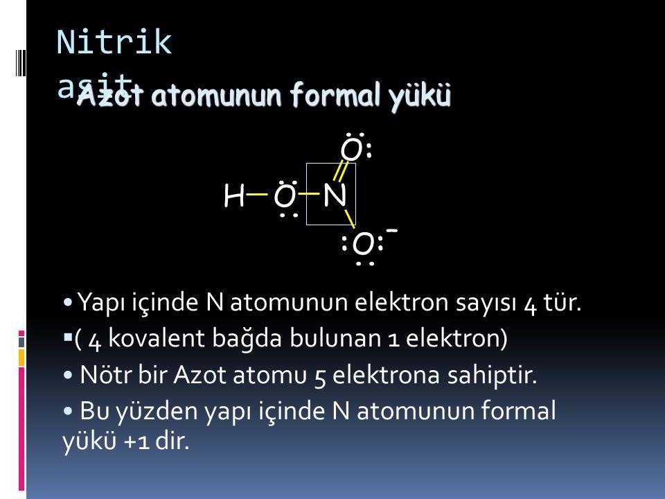 Nitrik asit Oksijen atomunun toplam elektron sayısı 7 dir. (6 elektron bağ yapmamış elektron çiftlerinden + 1 elektron kovalent bağdan). Nötr bir oksi