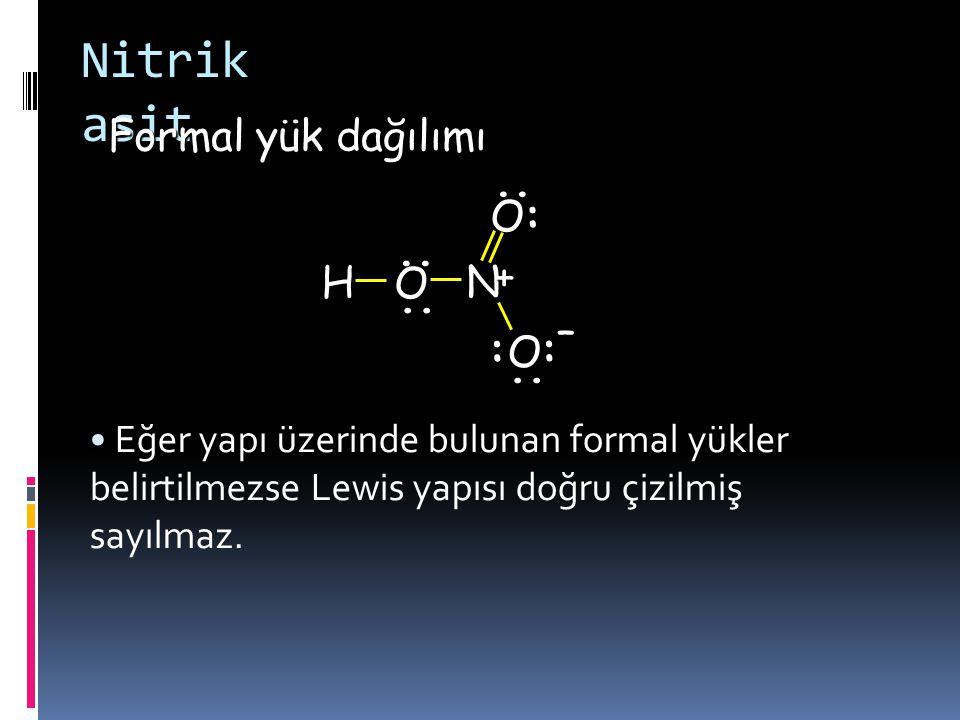 Nitrik asit Yapı içinde N atomunun elektron sayısı 4 tür.  ( 4 kovalent bağda bulunan 1 elektron) Nötr bir Azot atomu 5 elektrona sahiptir. Bu yüzden