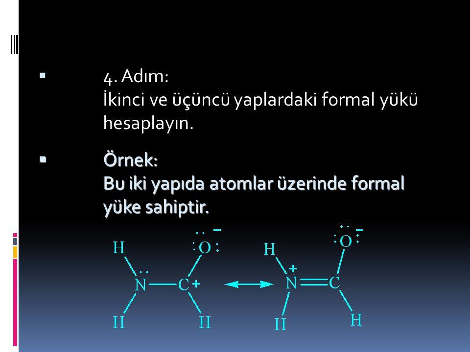  3. Adım: Önce yapı üzerindeki formal yükleri hesaplayın.  Örnek: Aşağıdaki Lewis yapısında hiçbir atomun formal yükü yoktur.
