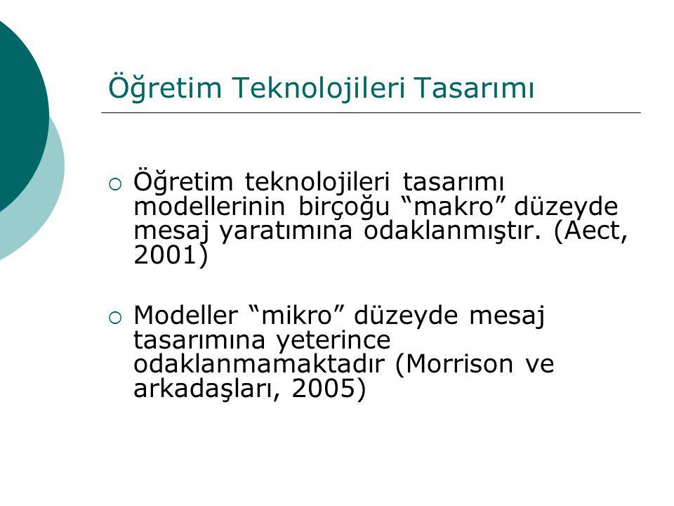 """Öğretim Teknolojileri Tasarımı  Öğretim teknolojileri tasarımı modellerinin birçoğu """"makro"""" düzeyde mesaj yaratımına odaklanmıştır. (Aect, 2001)  Mo"""
