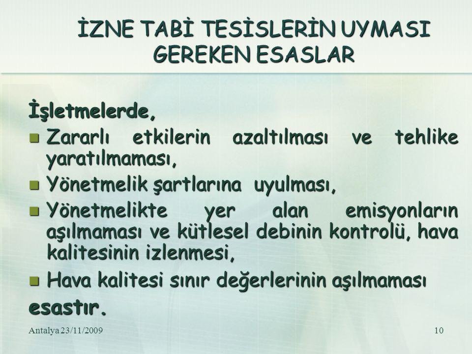 Antalya 23/11/200910 İZNE TABİ TESİSLERİN UYMASI GEREKEN ESASLAR İşletmelerde, Zararlı etkilerin azaltılması ve tehlike yaratılmaması, Zararlı etkiler