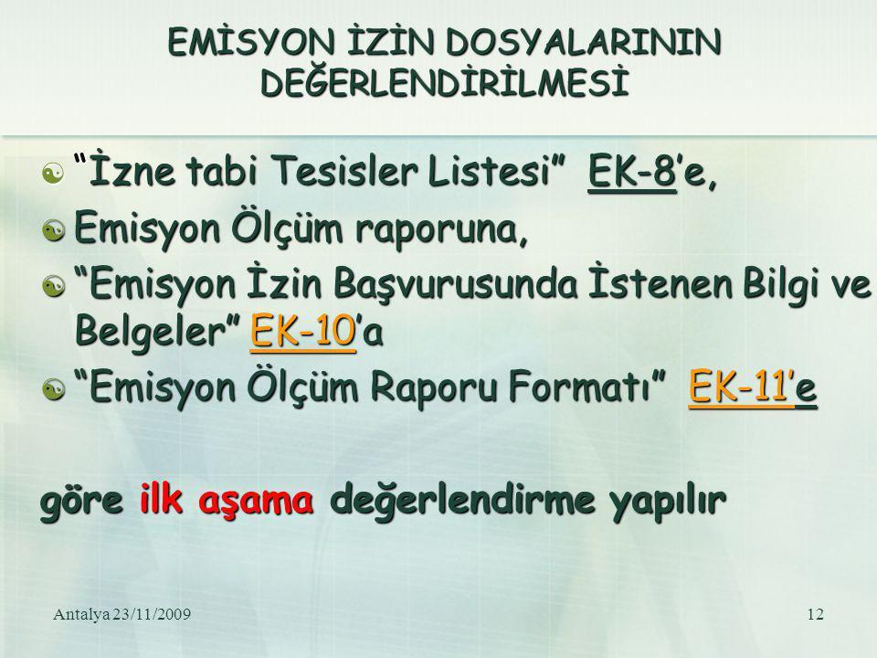 """Antalya 23/11/200912 EMİSYON İZİN DOSYALARININ DEĞERLENDİRİLMESİ  """"İzne tabi Tesisler Listesi"""" EK-8'e,  Emisyon Ölçüm raporuna,  """"Emisyon İzin Başv"""